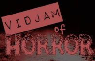 Vidjam of HORROR!